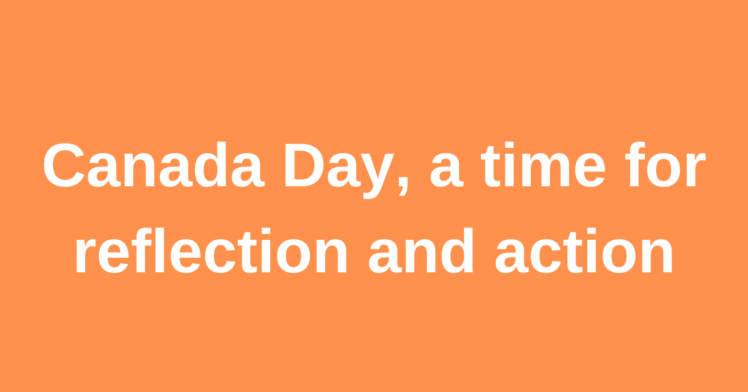 Canada Day, a time for reflection and action